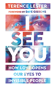 I See You: How Love Opens Our Eyes to Invisible People